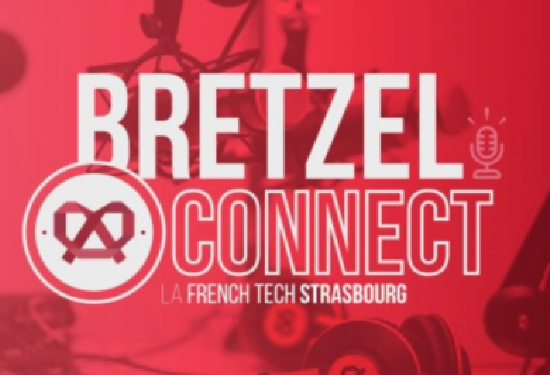 Bretzel Connect : L'émission 100% French Tech Strasbourg